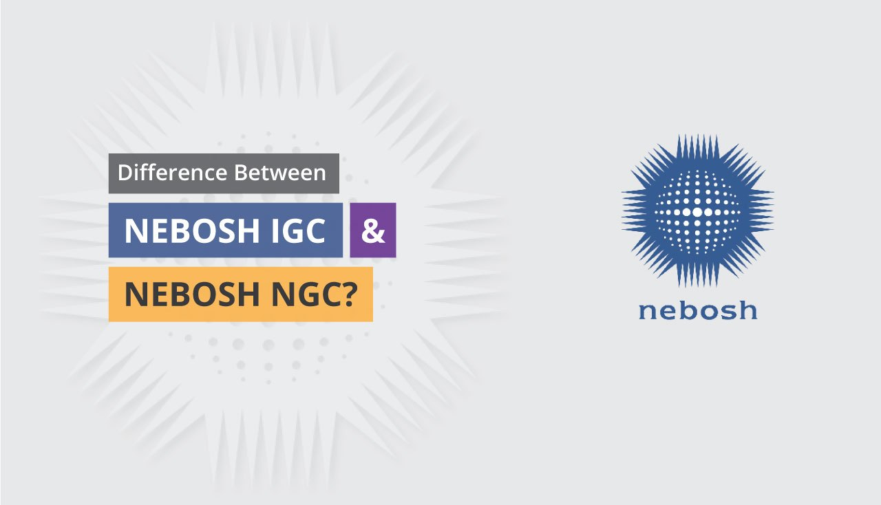 Difference Between NEBOSH IGC and NEBOSH NGC